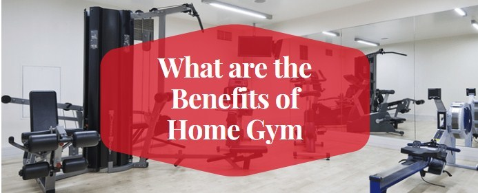 What are the Benefits of Home Gym